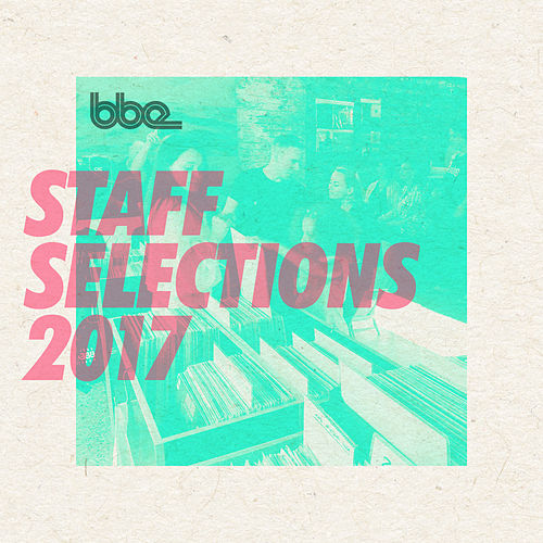 Bbe Staff Selections 2017 by Various Artists