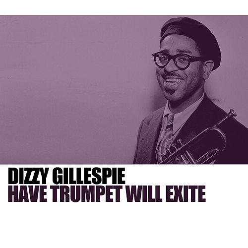 Have Trumpet Will Excite by Dizzy Gillespie