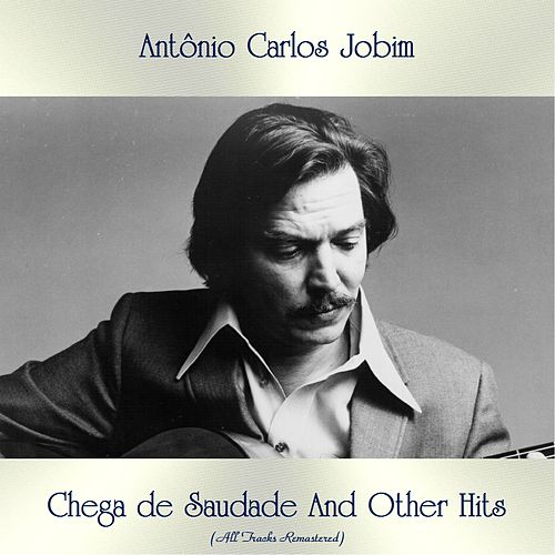 Chega de Saudade And Other Hits (All Tracks Remastered) von Antônio Carlos Jobim (Tom Jobim)