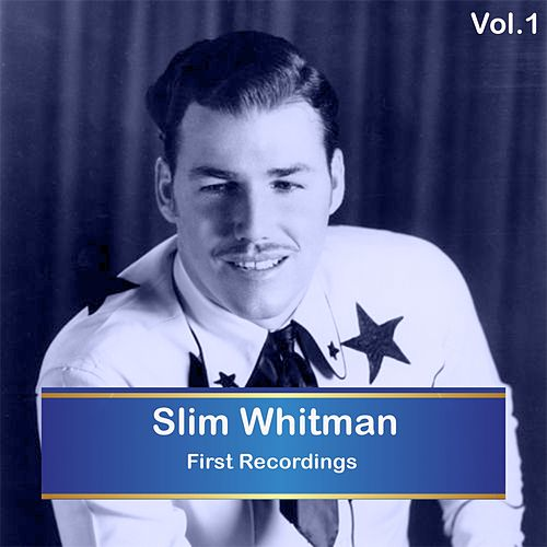 Slim Whitman - First Recordings, Vol. 1 by Slim Whitman