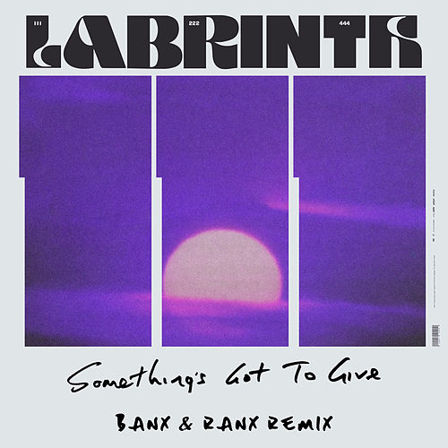 Something's Got To Give (Banx & Ranx Remix) by Labrinth