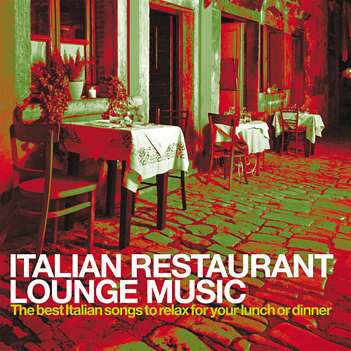 Italian Restaurant Lounge Music (The best Italian Songs to relax for your lunch or dinner) von Various Artists