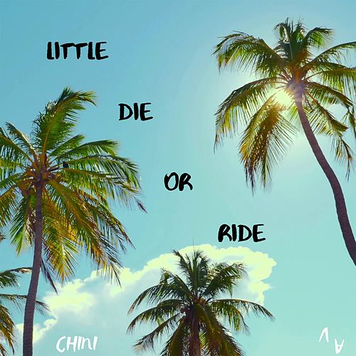 Little Die or Ride de Chini