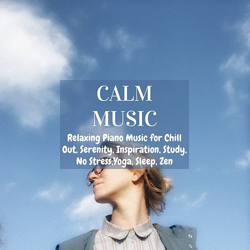 Calm Music: Relaxing Piano Music for Chill Out, Serenity, Inspiration, Study, No Stress,yoga, Sleep, Zen von Various Artists