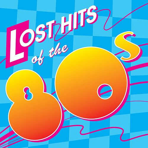 Lost Hits Of The 80's (All Original Artists & Versions) von Various Artists