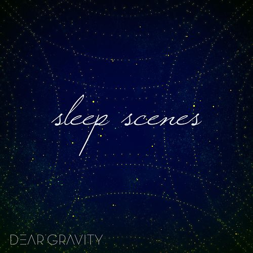 Sleep Scenes by Dear Gravity