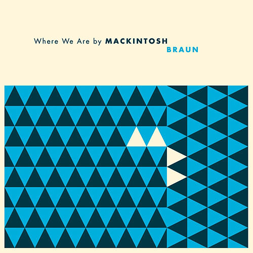 Where We Are by Mackintosh Braun