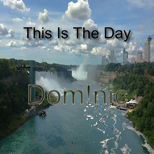 This Is the Day de Dom!nic