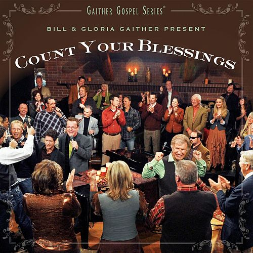 Count Your Blessings by Bill & Gloria Gaither