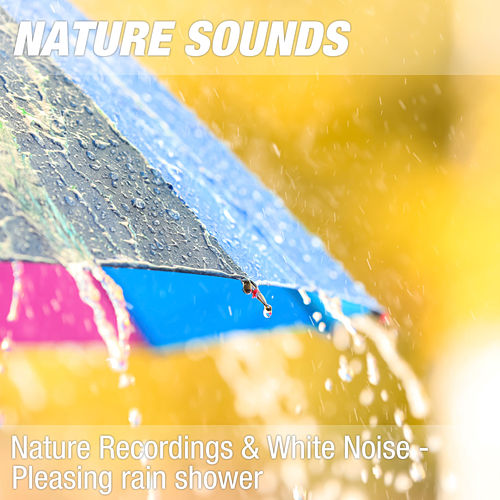 Nature Recordings & White Noise - Pleasing rain shower by Nature Sounds (1)