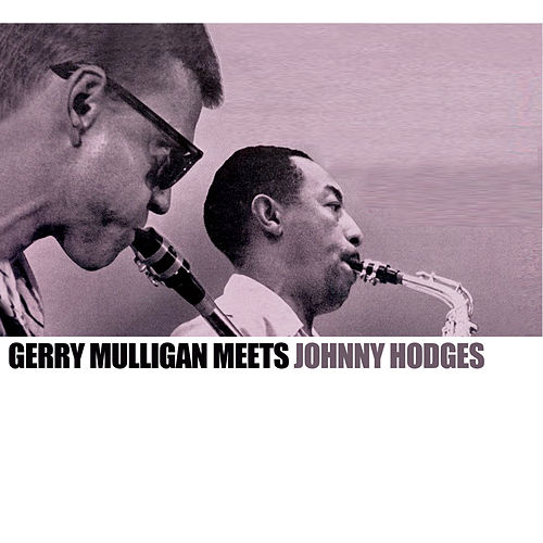 Gerry Mulligan Meets Johnny Hodges von Gerry Mulligan