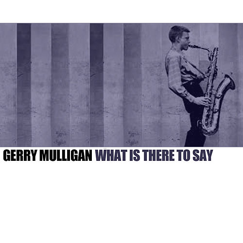 What Is There To Say von Gerry Mulligan