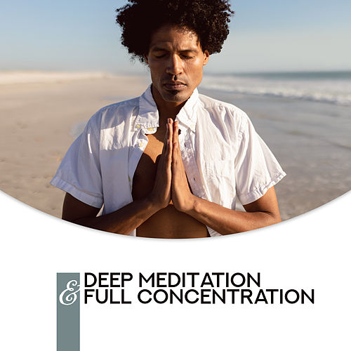 Deep Meditation & Full Concentration: Inner Harmony, Relaxing Music for Pure Mind, Zen by Deep Sleep Meditation
