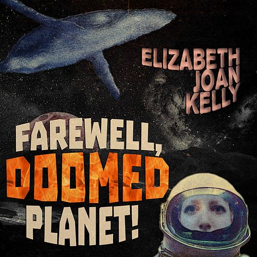 Farewell, Doomed Planet! by Elizabeth Joan Kelly