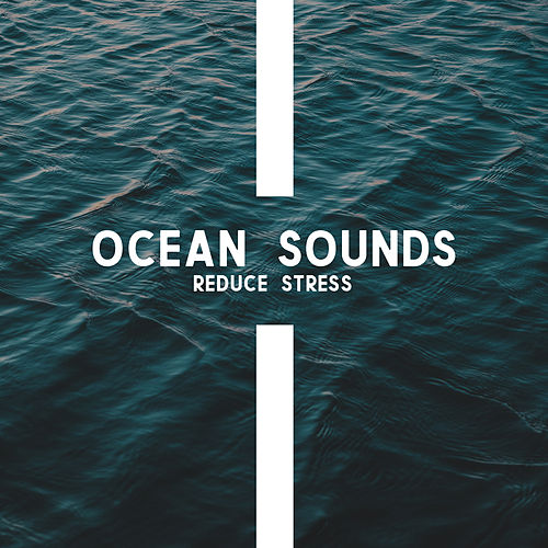 Ocean Sounds Reduce Stress: Nature Music for Spa, Relaxation, Sleep by Sleep Sound Library