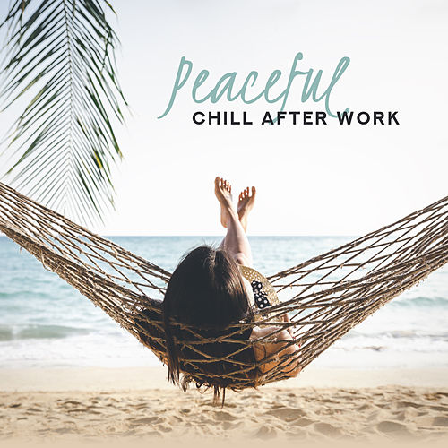 Peaceful Chill After Work: Pure Mind, 2019 Chillout Ambient, Smooth Chillout Vibes, Chillout Cafe Mix von Chillout Lounge