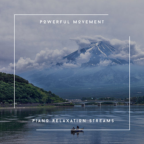 Powerful Movement - Piano Relaxation Streams von Relaxing Chill Out Music