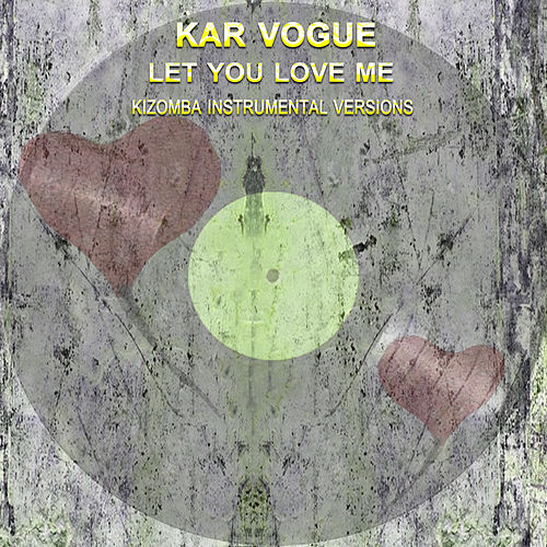 Let You Love Me (Special Kizomba Versions) by Kar Vogue