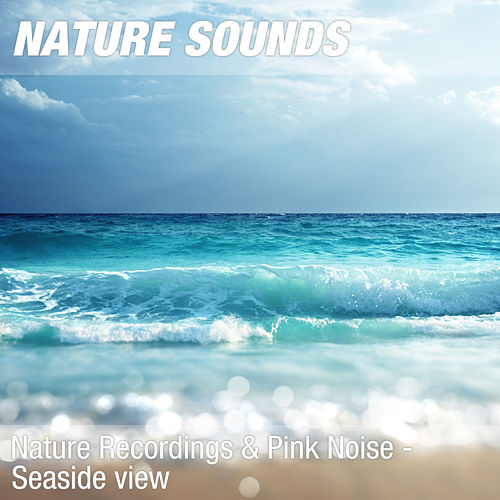 Nature Recordings & Pink Noise - Seaside view by Nature Sounds (1)