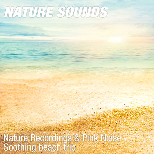 Nature Recordings & Pink Noise - Soothing beach trip by Nature Sounds (1)