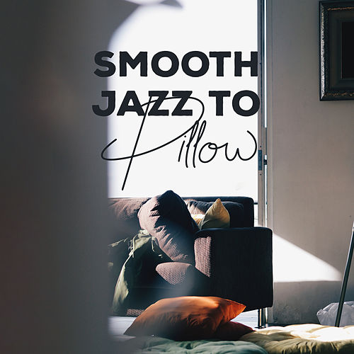 Smooth Jazz to Pillow: Jazz Lounge, Mellow Jazz to Calm Down, Deep Relax, Classical Jazz 2019 von Instrumental