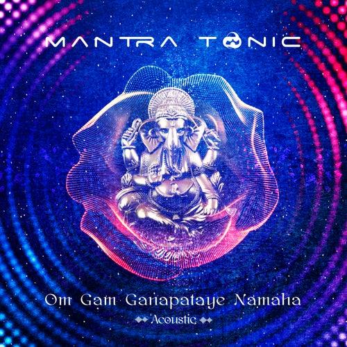 Mantra Tonic - Om Gam Ganapataye Namaha (Acoustic) de Mantra Tonic