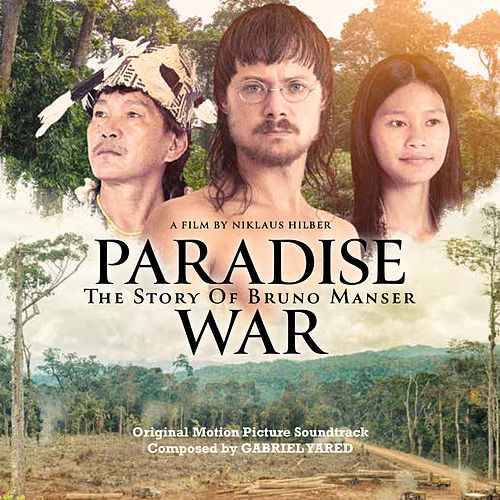 Paradise War: The Story of Bruno Manser (Original Motion Picture Soundtrack) von Gabriel Yared