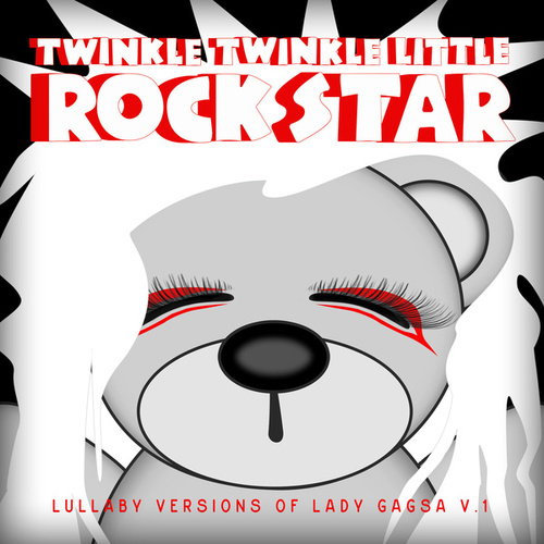 Lullaby Versions of Lady Gaga by Twinkle Twinkle Little Rock Star