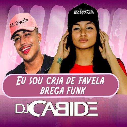Eu Sou Cria de Favela (Brega Funk) de Dj Cabide & Mc Sabrynna Japoneca