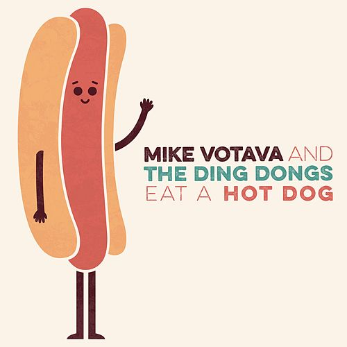 Eat a Hot Dog by Mike Votava and the Ding Dongs