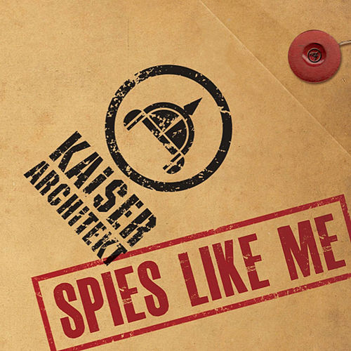 Spies Like Me by Kaiser Architekt