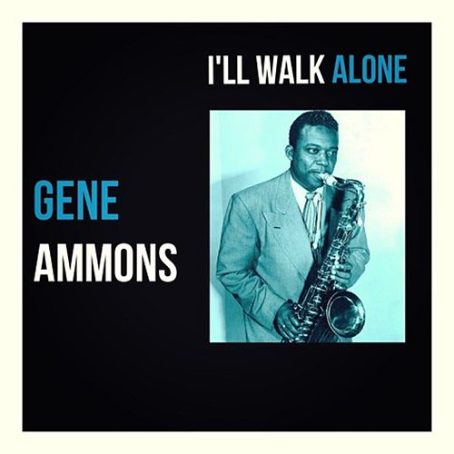 I'll Walk Alone by Gene Ammons
