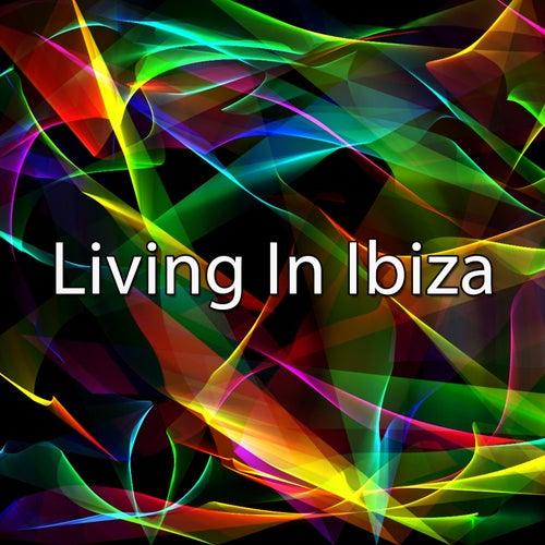 Living In Ibiza by Ibiza DJ Rockerz