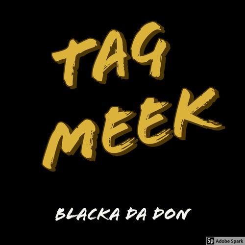Tag Meek de Blacka Da Don