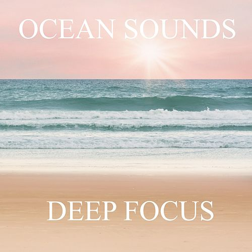 Ocean Sounds Deep Focus by Ocean Sounds (1)