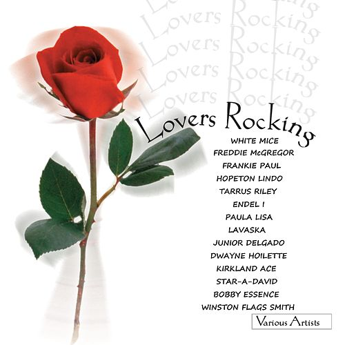 Lovers Rocking by White Mice, Freddie McGreggor, Frankie Paul, Hopeton Lindo, Tarrus Riley, Endel-I, Paula Lisa, Lavaska, Junior Delgado, Dwayne Hoilette, Kirkland Ace, Star A. David, Bobby Essence, Winston Flags Smith