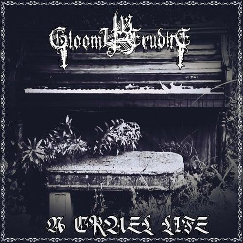 A Cruel Life by Gloomy Erudite