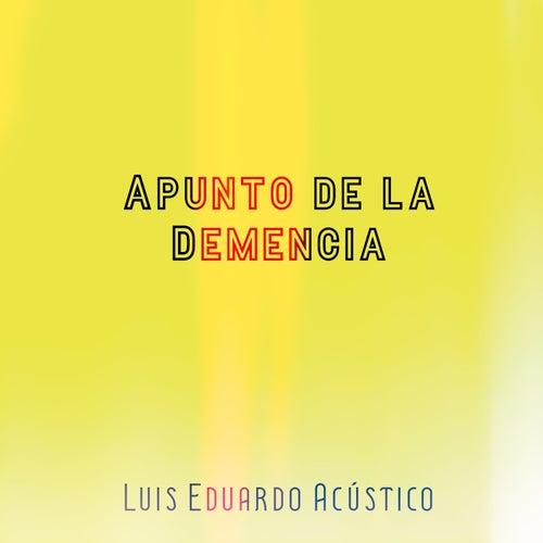 Apunto de la Demencia by Luis Eduardo Acústico