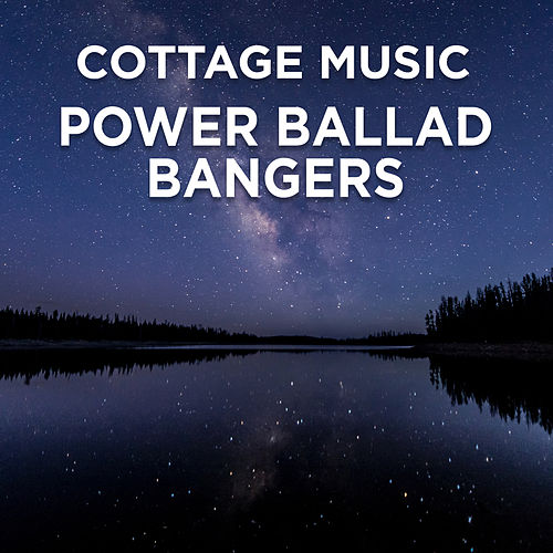 Cottage Music: Power Ballad Bangers by Various Artists