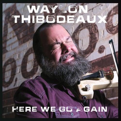 Here We Go Again by Waylon Thibodeaux