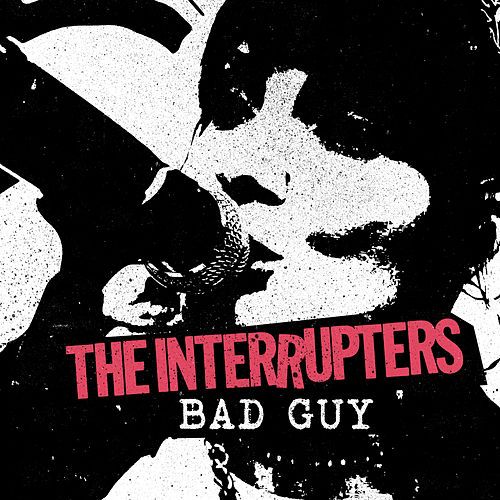 Bad Guy by The Interrupters