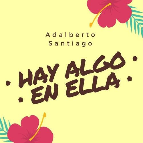 Hay Algo En Ella de Adalberto Santiago