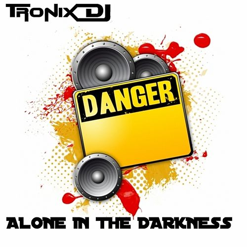 Alone In the Darkness by Tronix DJ