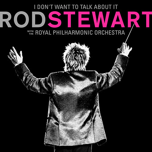 I Don't Want To Talk About It (with The Royal Philharmonic Orchestra) fra Rod Stewart
