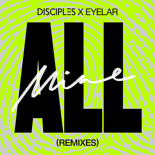 All Mine (Remixes) von Disciples