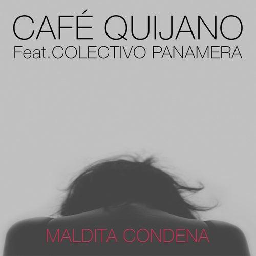 Maldita condena (feat. Colectivo Panamera) de Cafe Quijano