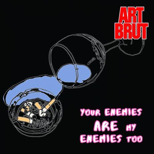 Your Enemies Are My Enemies Too von Art Brut