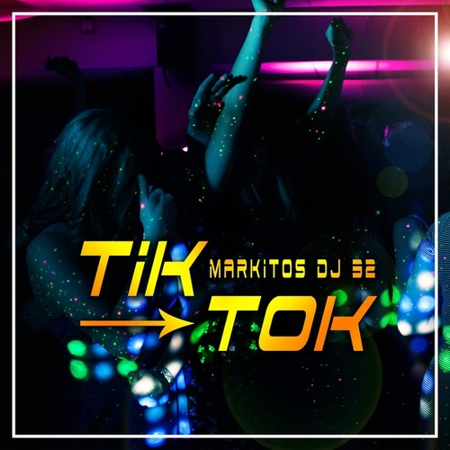 Tik Tok by Markitos Dj 32