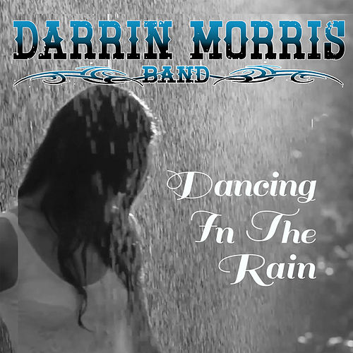 Dancing in the Rain by Darrin Morris Band