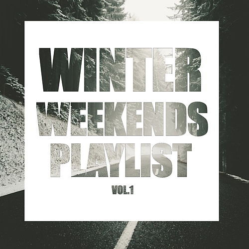 Winter Weekends Playlist Vol.1 by Various Artists